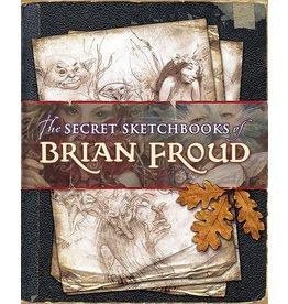 The Secret Sketchbooks Of Brian Froud Book