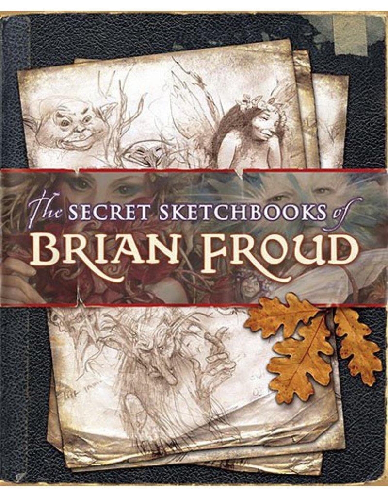 The Secret Sketchbooks Of Brian Froud Book