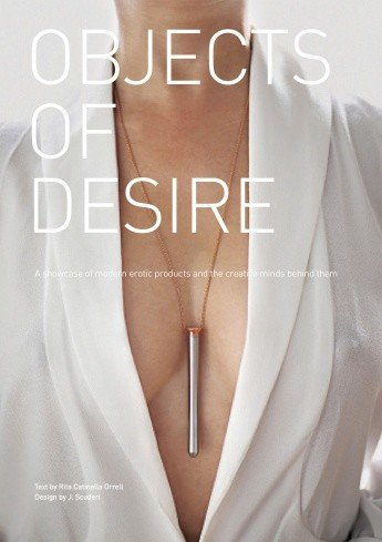 Schiffer Publishing Objects of Desire: A Showcase of Modern Erotic Products and the Creative Minds Behind Them