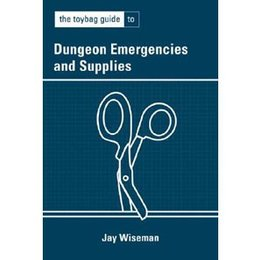 Greenery Press Toybag Guide to Dungeon Emergencies and Supplies, The