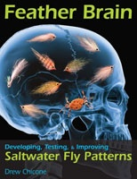 Anglers Books Feather Brain, Developing, Testing, & Improving Saltwater Fly Patterns by Drew Chicone