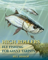 Anglers Books High Rollers Fly Fishing for Giant Tarpon by Bill Bishop