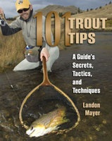 Anglers Books 101 Trout Tips: A Guide's Secrets, Tactics, and Techniques, by Landon Mayer