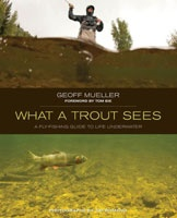 Anglers Books What a Trout Sees: A Fly Fishing Guide to Life Underwater, By Geoff Mueller