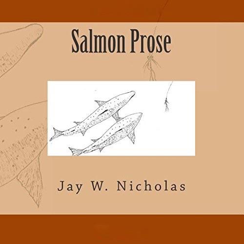 Jay Nicholas Salmon Prose, By Jay Nicholas