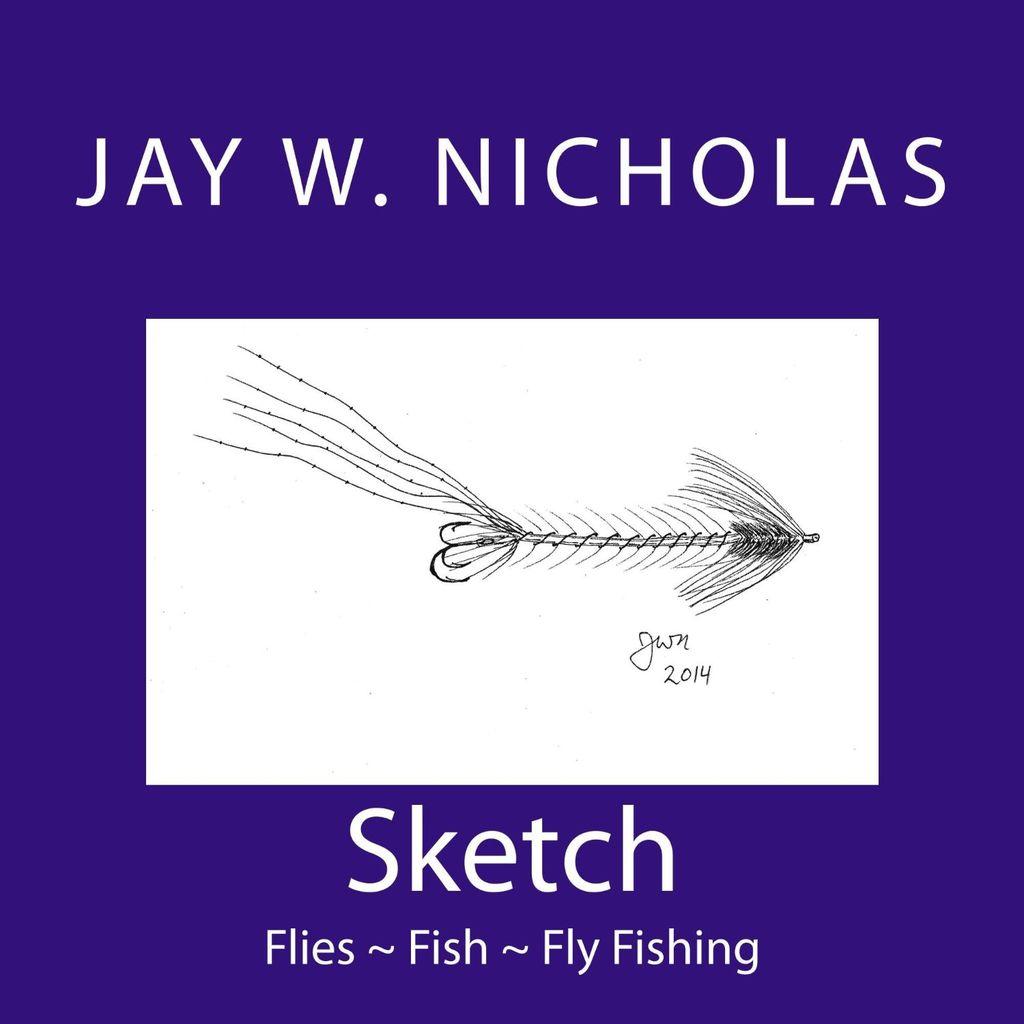 Jay Nicholas Sketch, Flies, Fish, Fly Fishing, By Jay Nicholas
