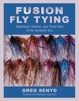 Anglers Books FUSION FLY TYING: STEELHEAD, SALMON, AND TROUT FLIES OF THE SYNTHETIC ERA