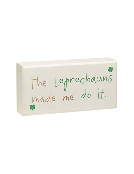 108-sign The Leprechans Made Me Do It Box Sign