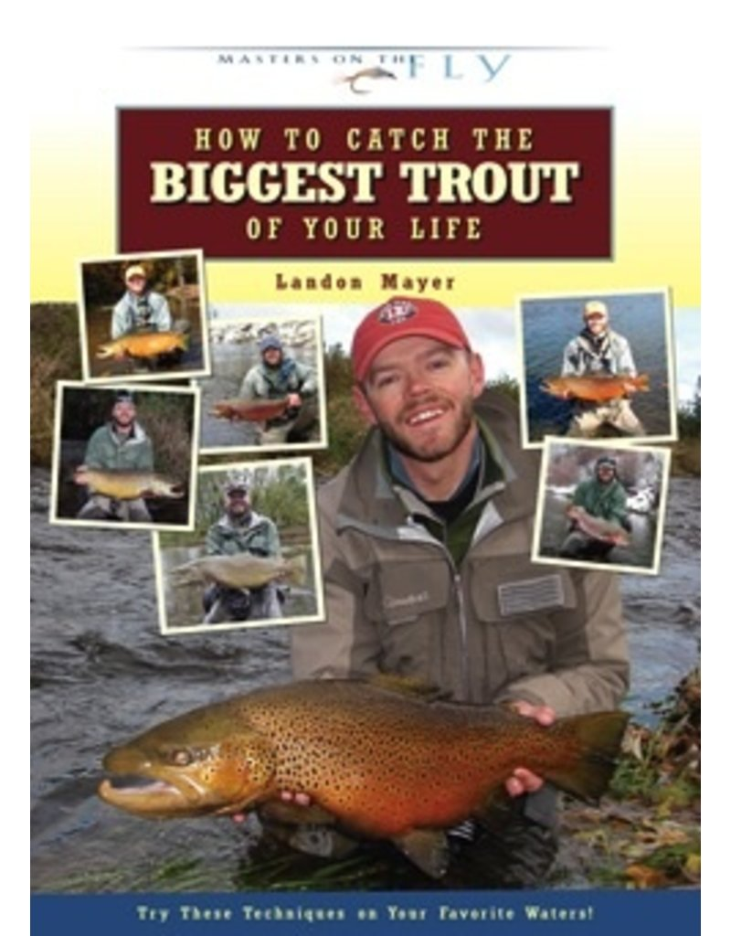 How to Catch the Biggest Trout of Your Life by Landon Mayer
