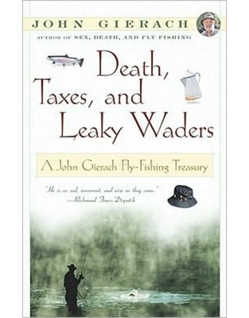 Death. Taxes, and Leaky Waders by John Gierach