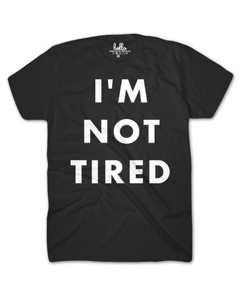 Hello Apparel I'm Not Tired Tee