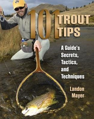 101 TROUT TIPS - LANDON MAYER