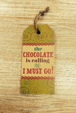"Art ""The Chocolate is calling and I must go!"" Sign"