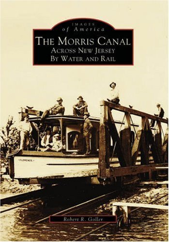 The Morris Canal: Across by Water and Rail (Images of America)