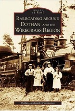Railroading Around Dothan and the Wiregrass Region 10% off