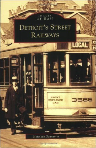 Detroit's Street Railways (Michigan) Images of Rail