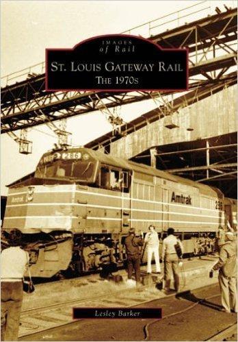 St. Louis Gateway Rail: The 1970's (Missouri) (Images of Rail)