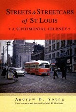 Streets & Streetcars of St. Louis: A Sentimental Journey