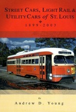 Street Cars, Light Rail & Utility Cars of St. Louis, 1899-2003