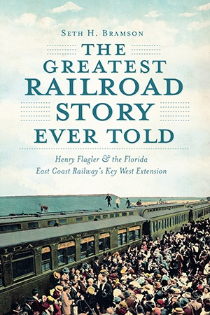 The Greatest Railroad Story Ever Told (Henry Flagler & the Florida East Coast Railway's Key West Extension)