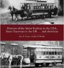 Pioneers of the Street Railway in the USA, Street Tramways in the UK... and Elsewhere  *SIGNED