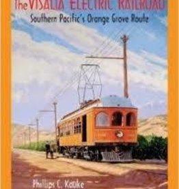 The Visalia Electric Railroad - Southern Pacific's Orange Grove Route