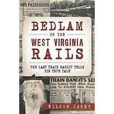 Bedlam on the West Virginia Rails: The Last Train Bandit Tells His True Tale