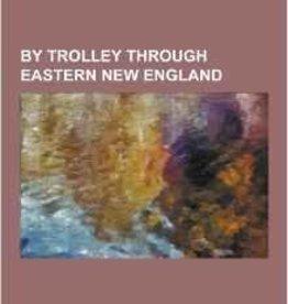 By Trolley Through Eastern New England