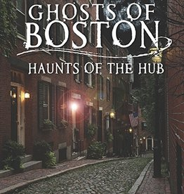 Ghosts of Boston ~ Haunts of the Hub