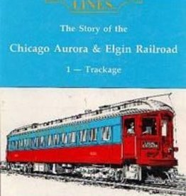 Sunset Lines – The Story of the Chicago Aurora & Elgin Railroad Vol. 1 – Trackage