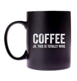 MUG COFFEE JK THIS IS TOTALLY WINE