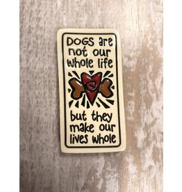 Spooner Creek Ceramic Magnet - Dogs Are Not Our Whole Life