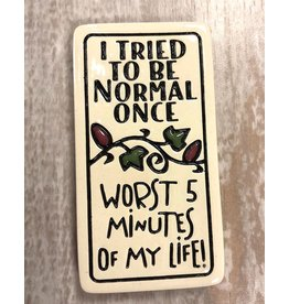 "Spooner Creek Ceramic Magnet - ""Tried to Be Normal"""