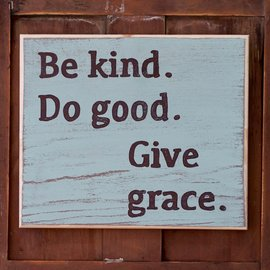 Cedar Porch Designs Wood Sign - Be Kind. Do Good. Give Grace