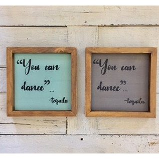 """Cedar Porch Designs Framed Wood Sign - """"You Can Dance"""" - Tequila"""