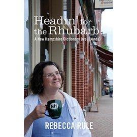 Islandport Press Headin' for the Rhubarb!:  A New Hampshire Dictionary