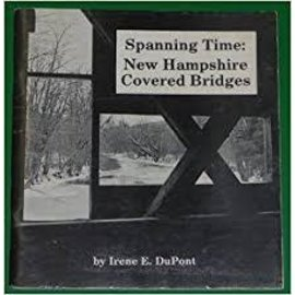 Irene DuPont Spanning Time:  New Hampshire's Covered Bridges Book