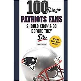 IPG - Independent Publishers Group 100 Things Patriots Fans Should Know Before They Die Book