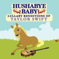 CMH RECORDS, INC. HUSHABYE LULLABY RENDITIONS OF TAYLOR SWIFT