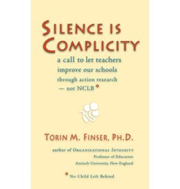 Steiner Books Silence Is Complicity: A Call To Let Teachers Improve Our Schools Through Action Research —Not Nclb*