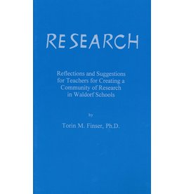Waldorf Publications Research: Reflections and Suggestions for Teachers For Creating a Community of Research in Waldorf Schools