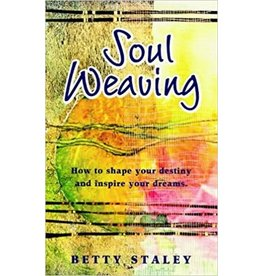 Rudolf Steiner College Press Soul Weaving : How to Shape Your Destiny and Inspire Your Dreams
