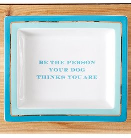 Twos Company Wise Saying Porcelain Tray 50200-C Be The Person Your Dog