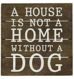 Mud Pie House is Not a Home Without A Dog Plaque 8x8 4265227H Pet Gift