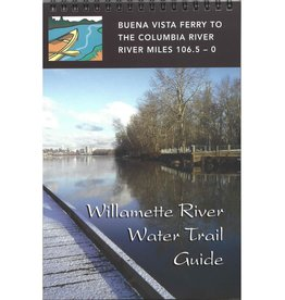Willamette River Water Trail Guide: Buena Vista Ferry to Columbia River