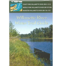 Willamette River Water Trail Guide:,Coastal Fk, Middle Fk & Main Willamette River