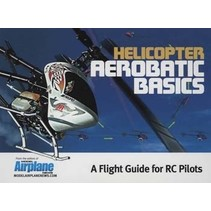 MODEL AIRPLANE NEWS HELICOPTER AEROBATIC BASICS A FLIGHT GUIDE FOR RC PILOTS