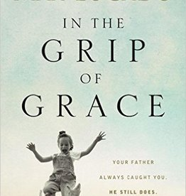 Lucado, Max In the Grip of Grace : Your Father Always Caught You. He Still Does.