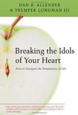 Allender, Dan Breaking the Idols of Your Heart