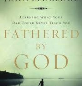 Eldredge, John Fathered By God: Learning What Your Dad Could Never Teach You